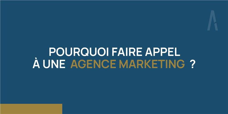 Pourquoi faire appel à une agence marketing ?