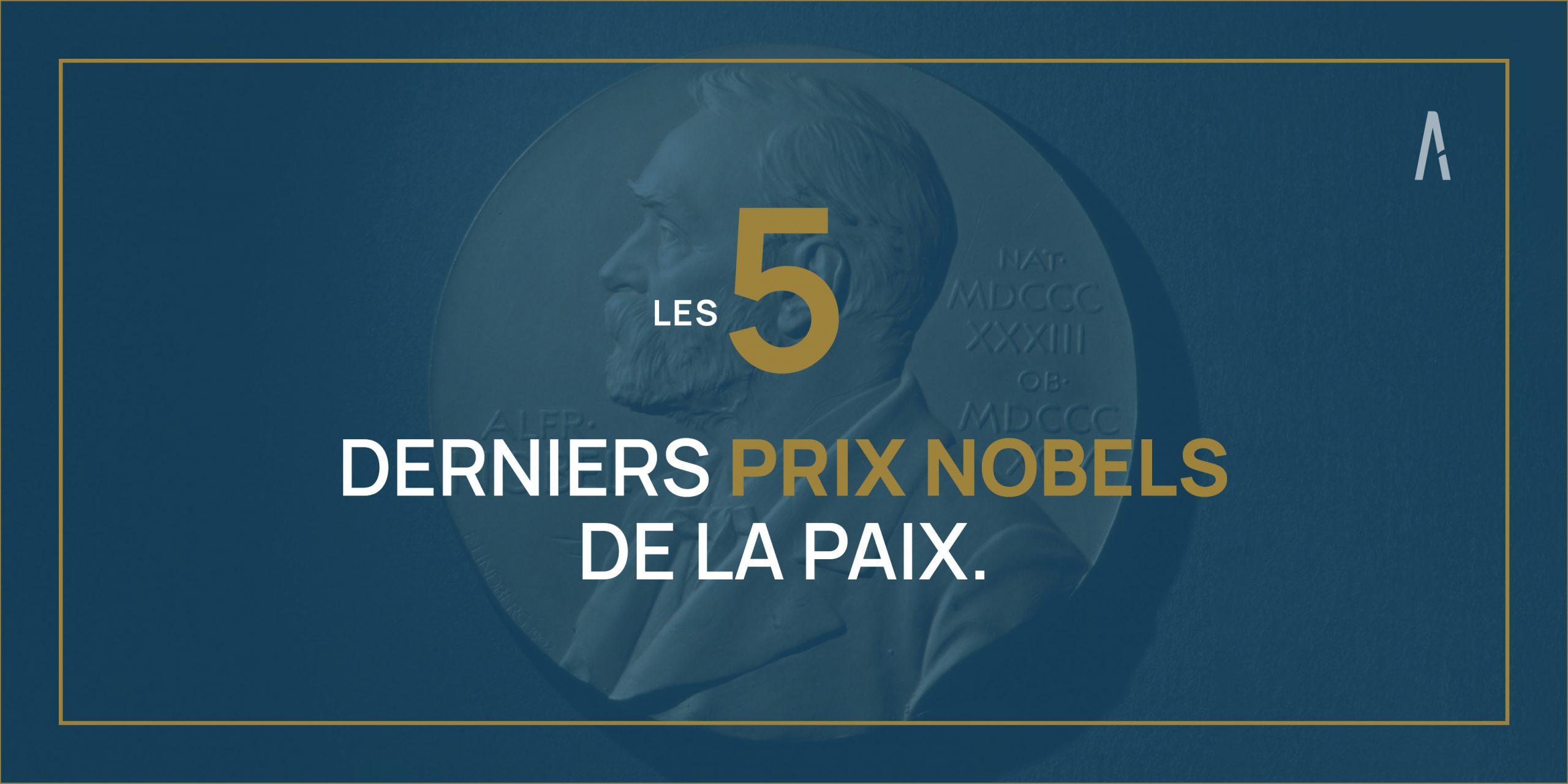 PAIX : Les 5 derniers Prix Nobel de la Paix